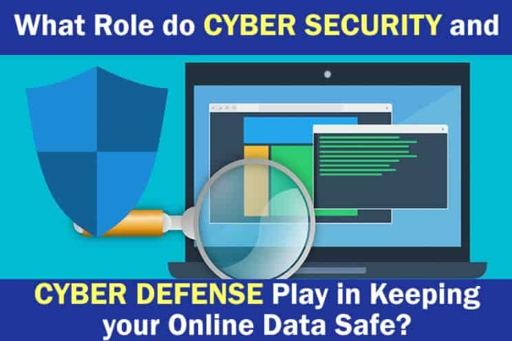 what-role-do-cyber-security-and-cyber-defense-play-in-keeping-your-online-data-safe